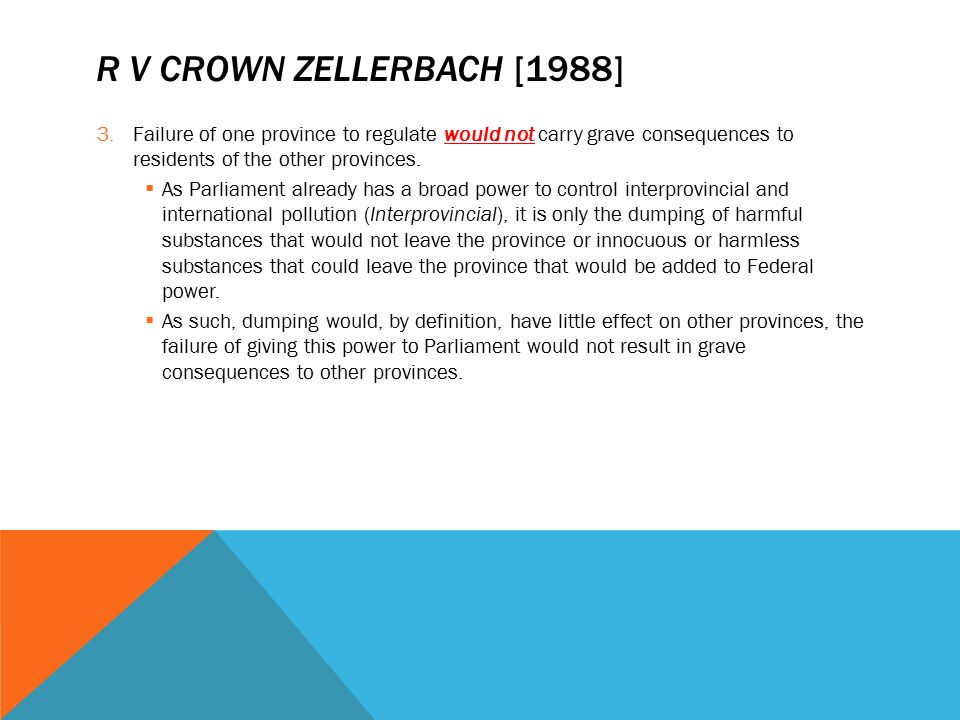 R v Crown Zellerbach [1988] Failure of one province to regulate would not carry grave consequences to residents of the other provinces.
